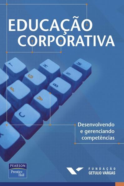 (Educação Corporativa: desenvolvendo e gerenciando competências